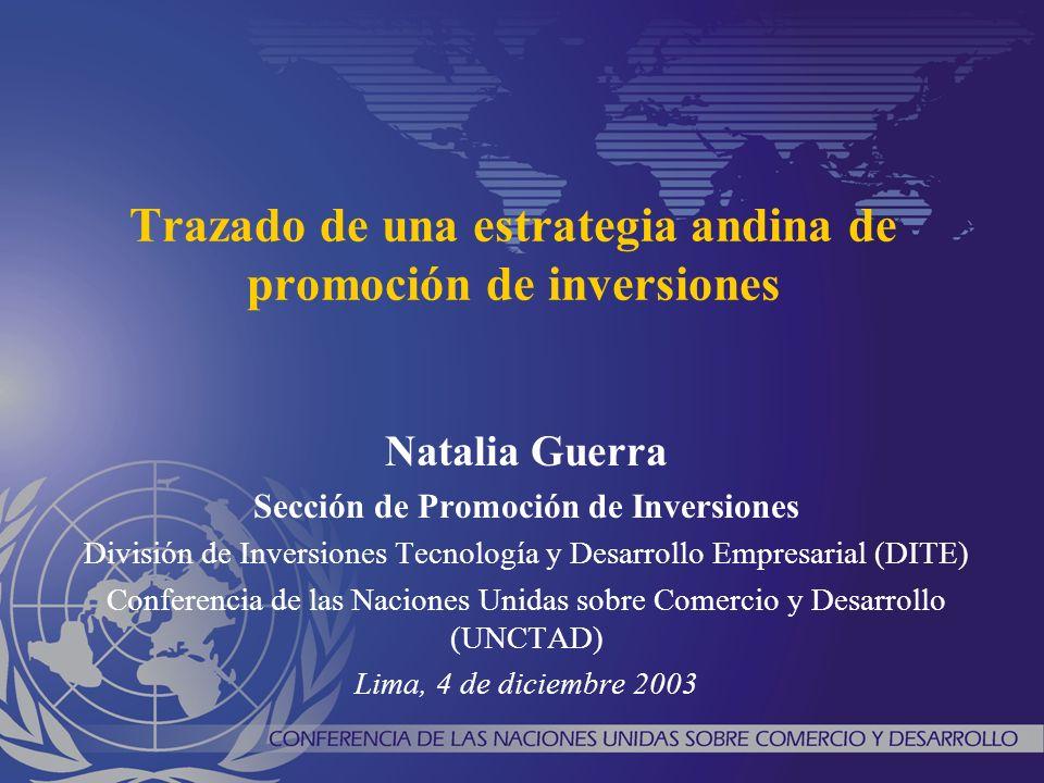 Trazado de una estrategia andina de promoción de inversiones Natalia Guerra Sección de Promoción de Inversiones División de Inversiones Tecnología y D