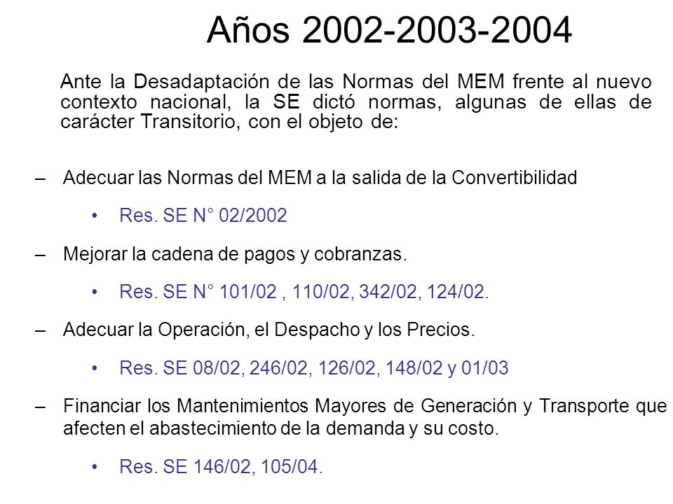 Años 2002-2003-2004 –Adecuar las Normas del MEM a la salida de la Convertibilidad Res. SE N° 02/2002 –Mejorar la cadena de pagos y cobranzas. Res. SE