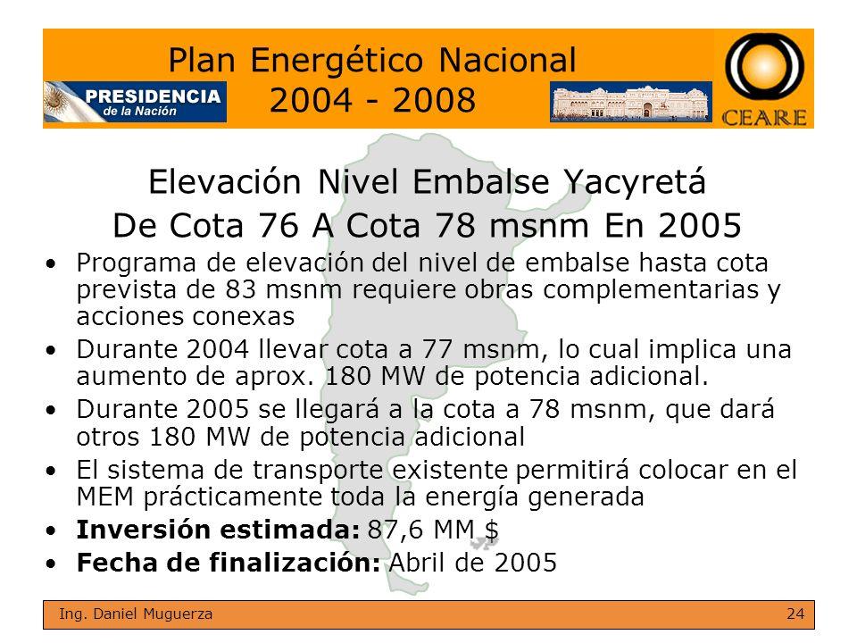 24 Ing. Daniel Muguerza Elevación Nivel Embalse Yacyretá De Cota 76 A Cota 78 msnm En 2005 Programa de elevación del nivel de embalse hasta cota previ