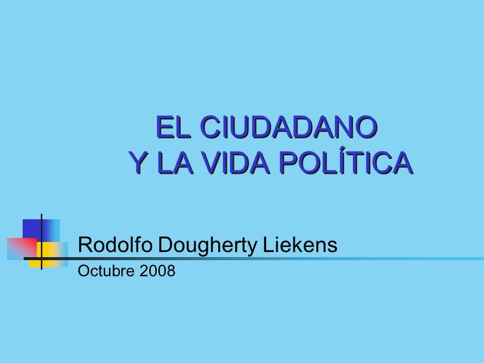 EL CIUDADANO Y LA VIDA POLÍTICA Rodolfo Dougherty Liekens Octubre 2008