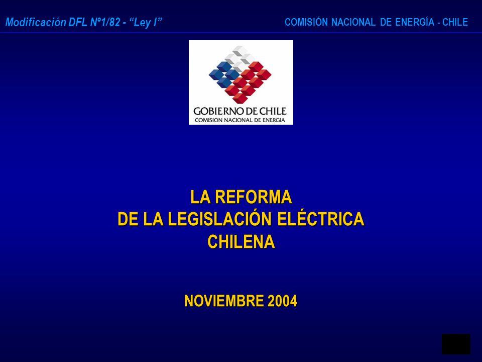 COMISIÓN NACIONAL DE ENERGÍA - CHILE Modificación DFL Nº1/82 - Ley I LA REFORMA DE LA LEGISLACIÓN ELÉCTRICA CHILENA NOVIEMBRE 2004