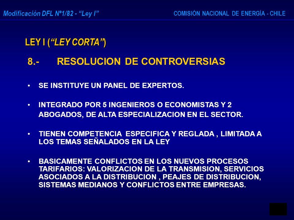 COMISIÓN NACIONAL DE ENERGÍA - CHILE Modificación DFL Nº1/82 - Ley I LEY I ( LEY CORTA ) 8.-RESOLUCION DE CONTROVERSIAS SE INSTITUYE UN PANEL DE EXPER