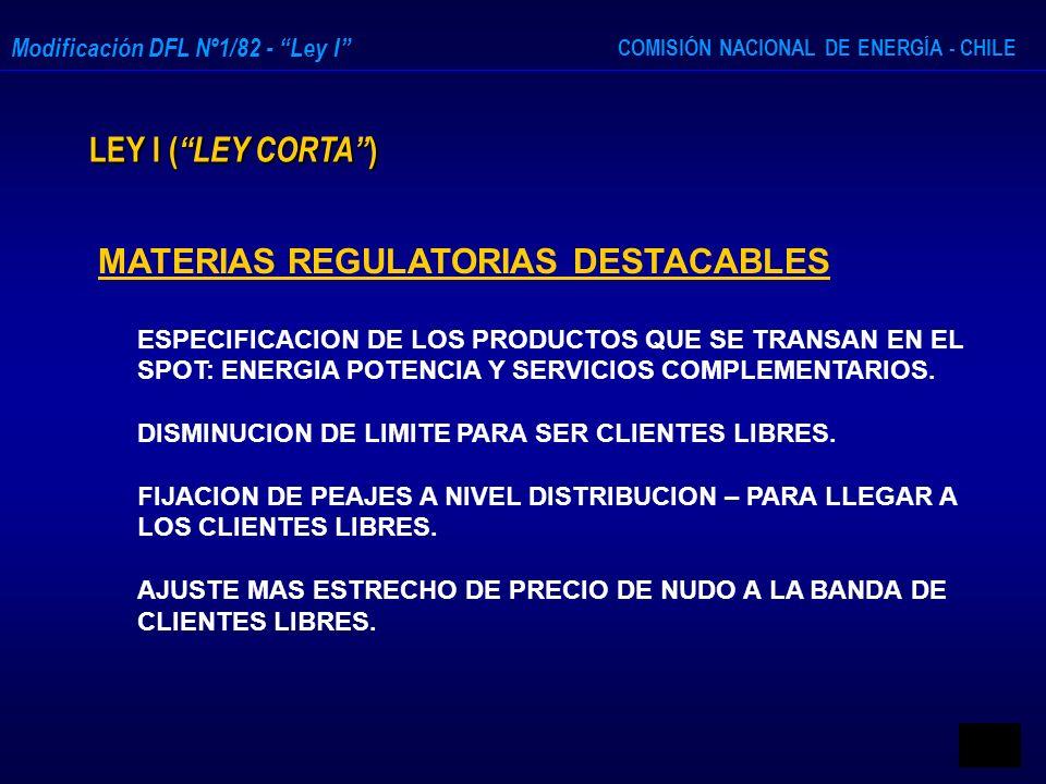 COMISIÓN NACIONAL DE ENERGÍA - CHILE Modificación DFL Nº1/82 - Ley I LEY I ( LEY CORTA ) MATERIAS REGULATORIAS DESTACABLES ESPECIFICACION DE LOS PRODU