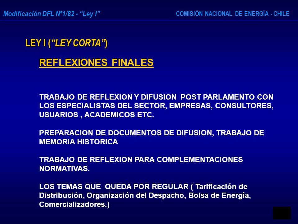 COMISIÓN NACIONAL DE ENERGÍA - CHILE Modificación DFL Nº1/82 - Ley I LEY I ( LEY CORTA ) REFLEXIONES FINALES TRABAJO DE REFLEXION Y DIFUSION POST PARL