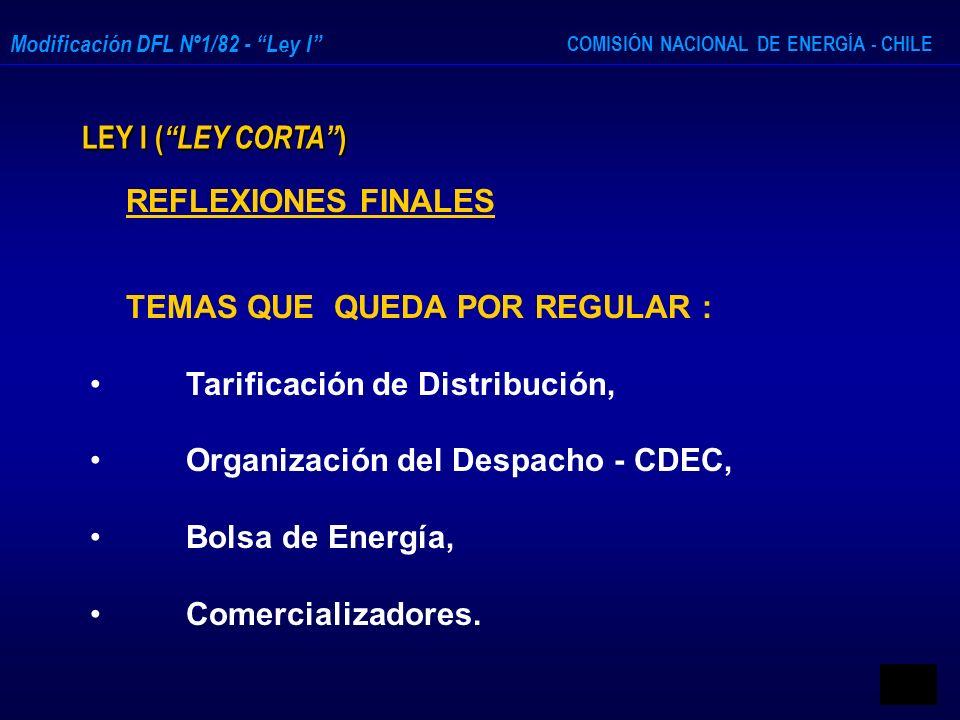 COMISIÓN NACIONAL DE ENERGÍA - CHILE Modificación DFL Nº1/82 - Ley I LEY I ( LEY CORTA ) REFLEXIONES FINALES TEMAS QUE QUEDA POR REGULAR : Tarificació
