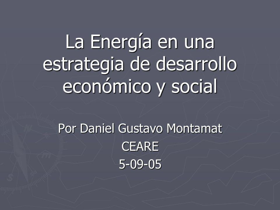 La Energía en una estrategia de desarrollo económico y social Por Daniel Gustavo Montamat CEARE5-09-05