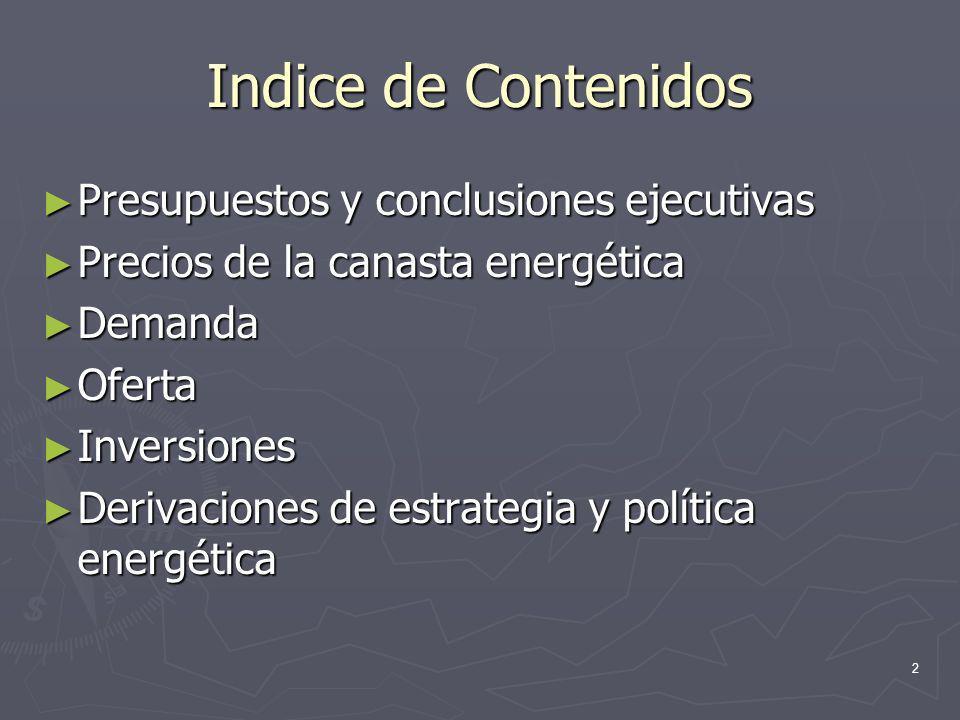 2 Indice de Contenidos Presupuestos y conclusiones ejecutivas Presupuestos y conclusiones ejecutivas Precios de la canasta energética Precios de la ca