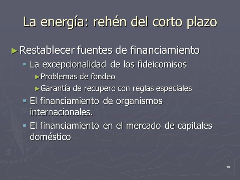 38 La energía: rehén del corto plazo Restablecer fuentes de financiamiento Restablecer fuentes de financiamiento La excepcionalidad de los fideicomiso