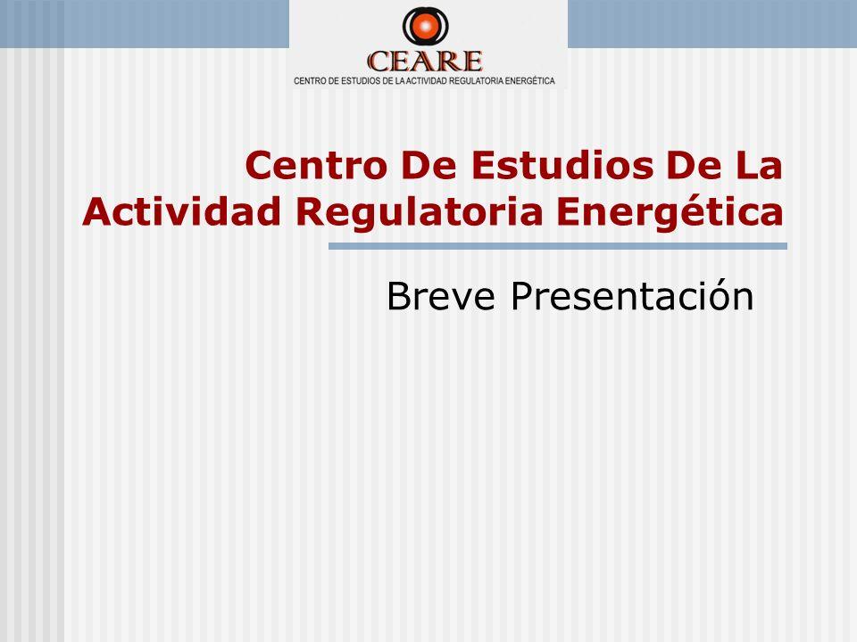 Centro De Estudios De La Actividad Regulatoria Energética Breve Presentación