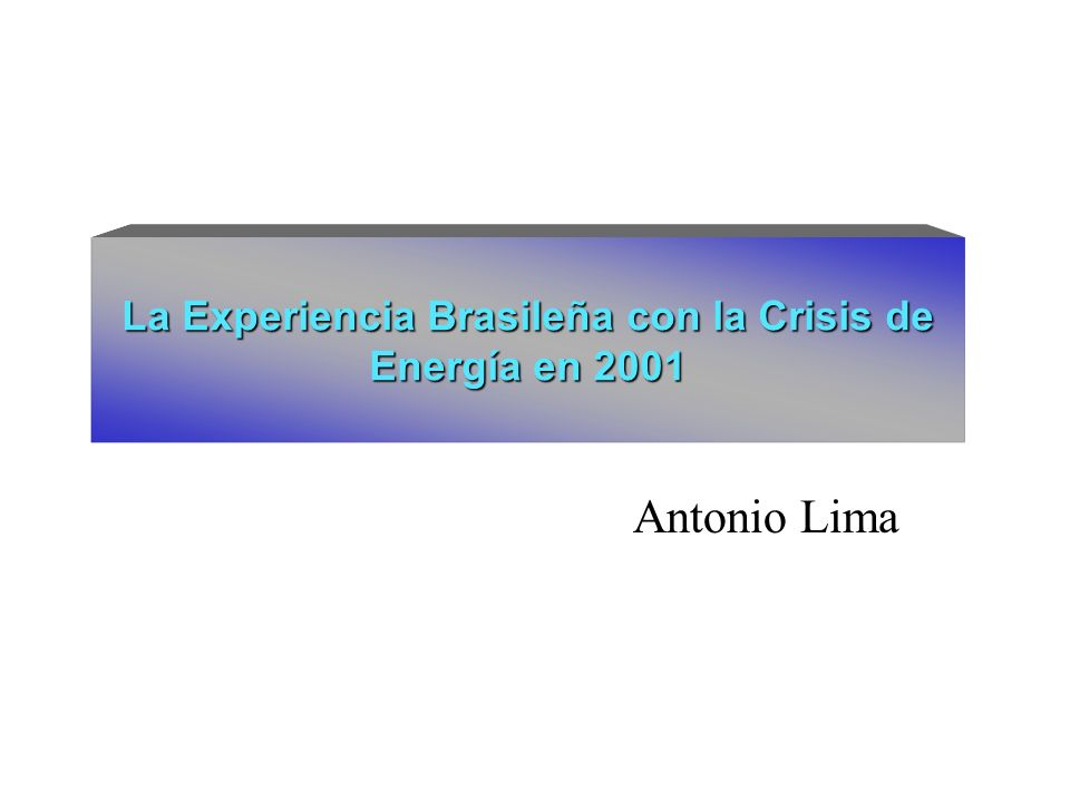 Antonio Lima La Experiencia Brasileña con la Crisis de Energía en 2001