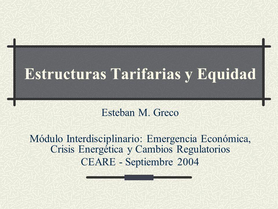 Estructuras Tarifarias y Equidad Esteban M. Greco Módulo Interdisciplinario: Emergencia Económica, Crisis Energética y Cambios Regulatorios CEARE - Se