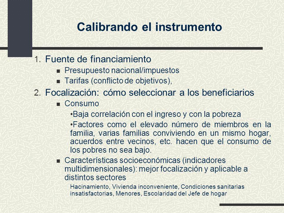 Calibrando el instrumento 1. Fuente de financiamiento Presupuesto nacional/impuestos Tarifas (conflicto de objetivos), 2. Focalización: cómo seleccion