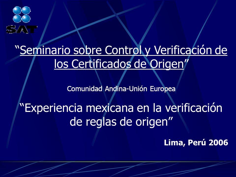 Seminario sobre Control y Verificación de los Certificados de Origen Comunidad Andina-Unión Europea Experiencia mexicana en la verificación de reglas
