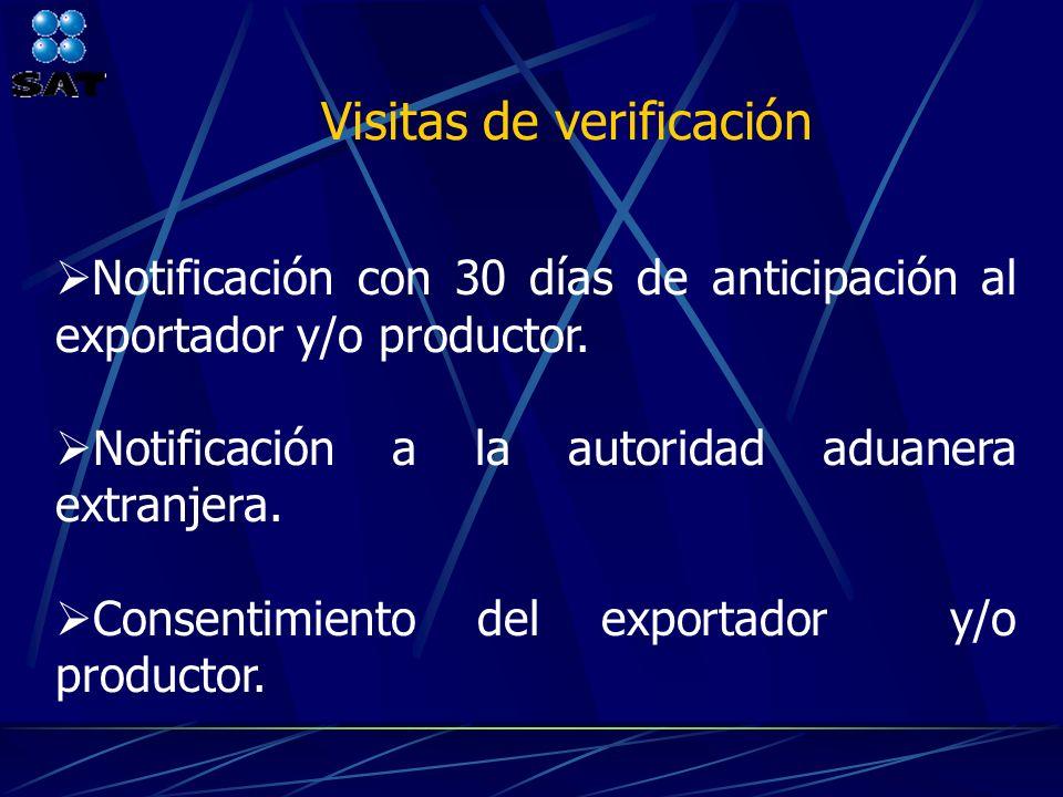 Notificación con 30 días de anticipación al exportador y/o productor. Notificación a la autoridad aduanera extranjera. Consentimiento del exportador y