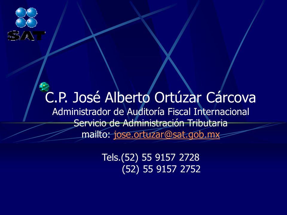 C.P. José Alberto Ortúzar Cárcova Administrador de Auditoría Fiscal Internacional Servicio de Administración Tributaria mailto: jose.ortuzar@sat.gob.m