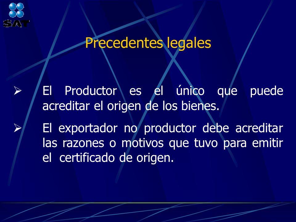 Precedentes legales El Productor es el único que puede acreditar el origen de los bienes. El exportador no productor debe acreditar las razones o moti