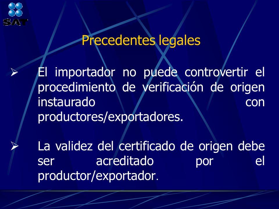 Precedentes legales El importador no puede controvertir el procedimiento de verificación de origen instaurado con productores/exportadores. La validez