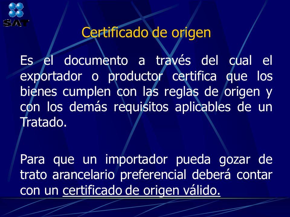 Certificado de origen Es el documento a través del cual el exportador o productor certifica que los bienes cumplen con las reglas de origen y con los