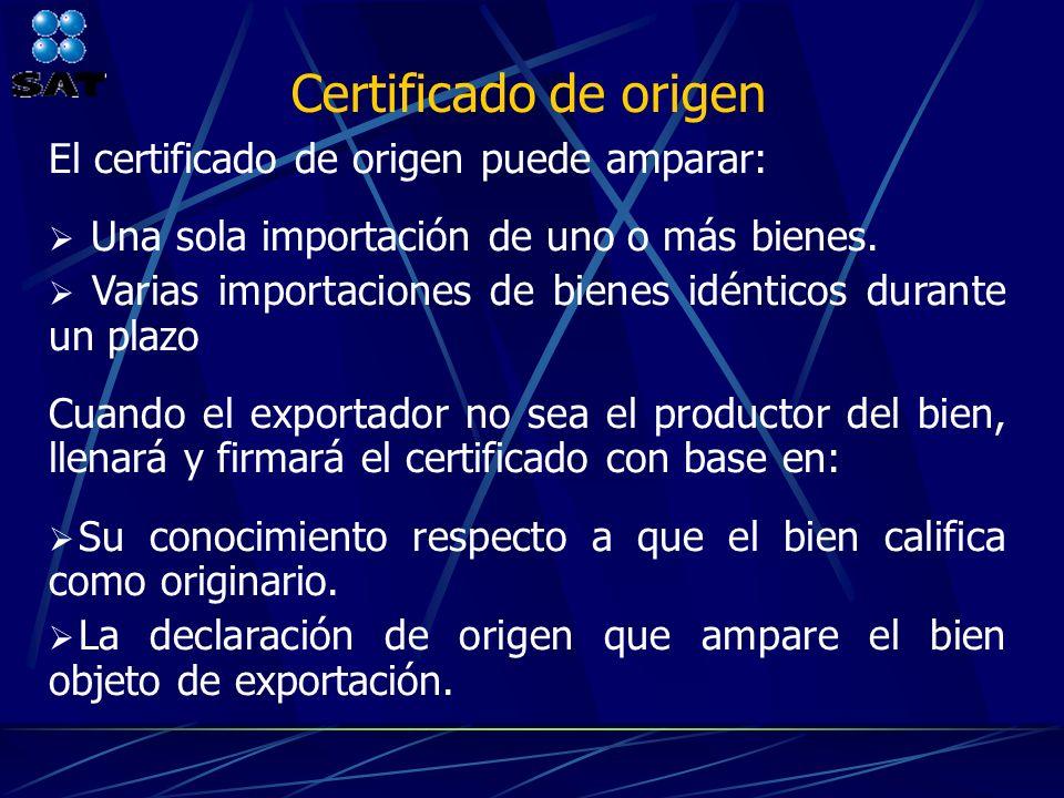 Certificado de origen El certificado de origen puede amparar: Una sola importación de uno o más bienes. Varias importaciones de bienes idénticos duran