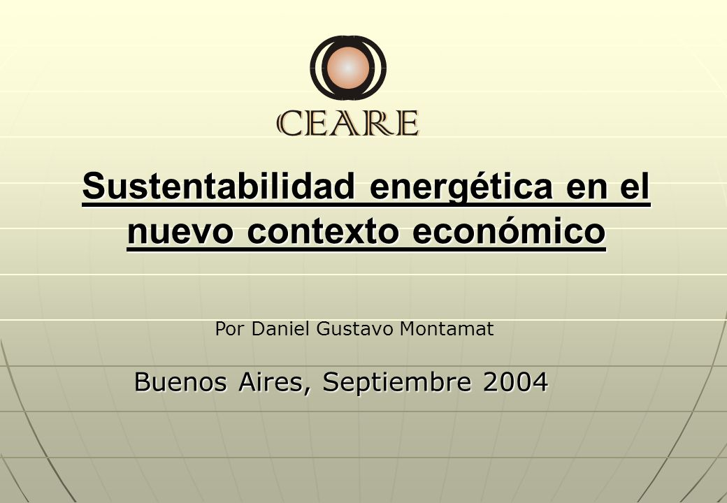 Sustentabilidad energética en el nuevo contexto económico Buenos Aires, Septiembre 2004 Por Daniel Gustavo Montamat
