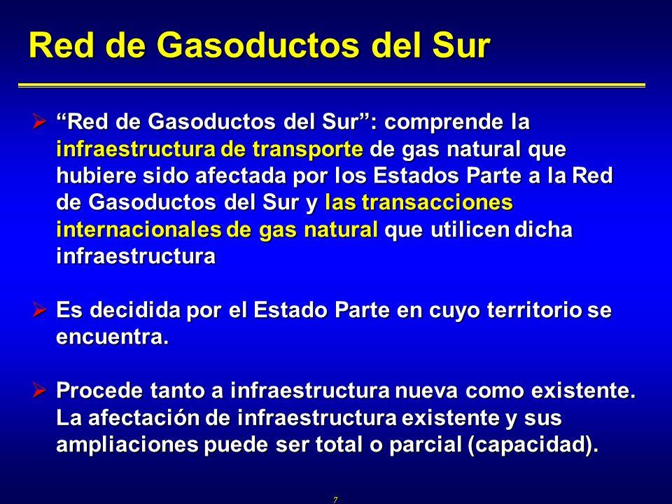 7 Red de Gasoductos del Sur Red de Gasoductos del Sur: comprende la infraestructura de transporte de gas natural que hubiere sido afectada por los Est