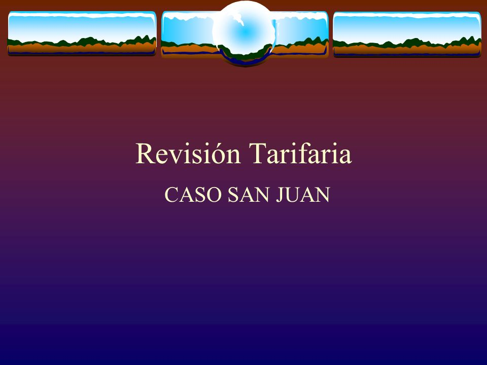 Revisión Tarifaria CASO SAN JUAN
