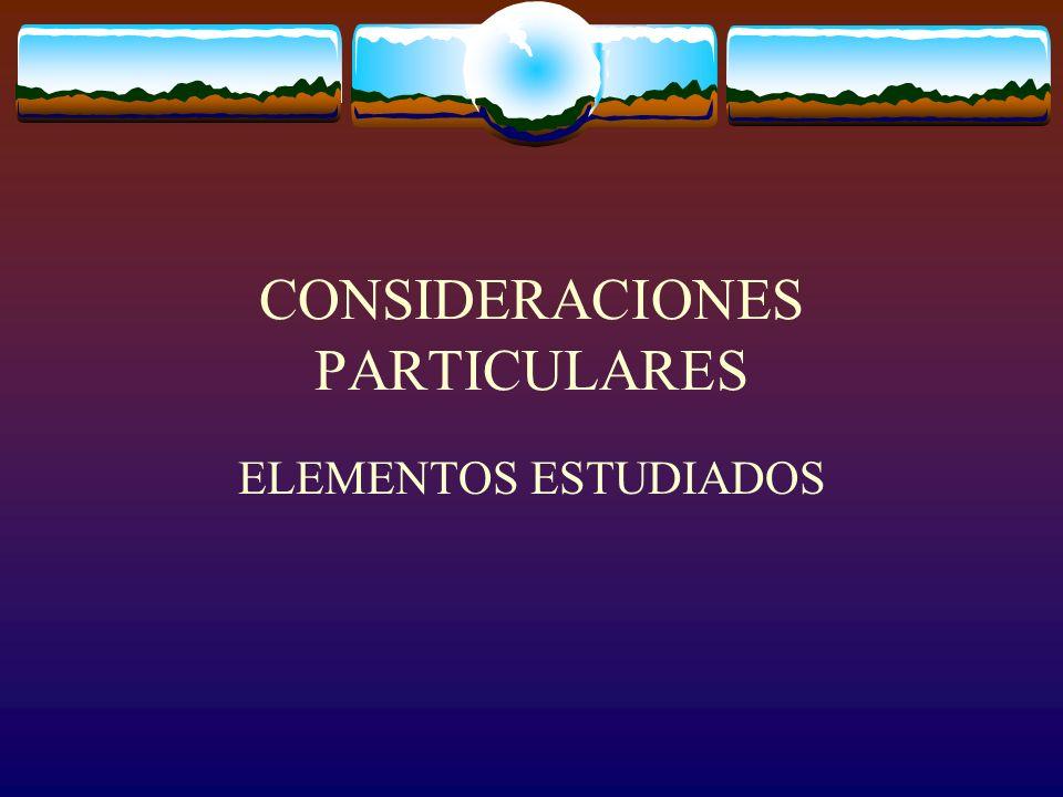 CONSIDERACIONES PARTICULARES ELEMENTOS ESTUDIADOS