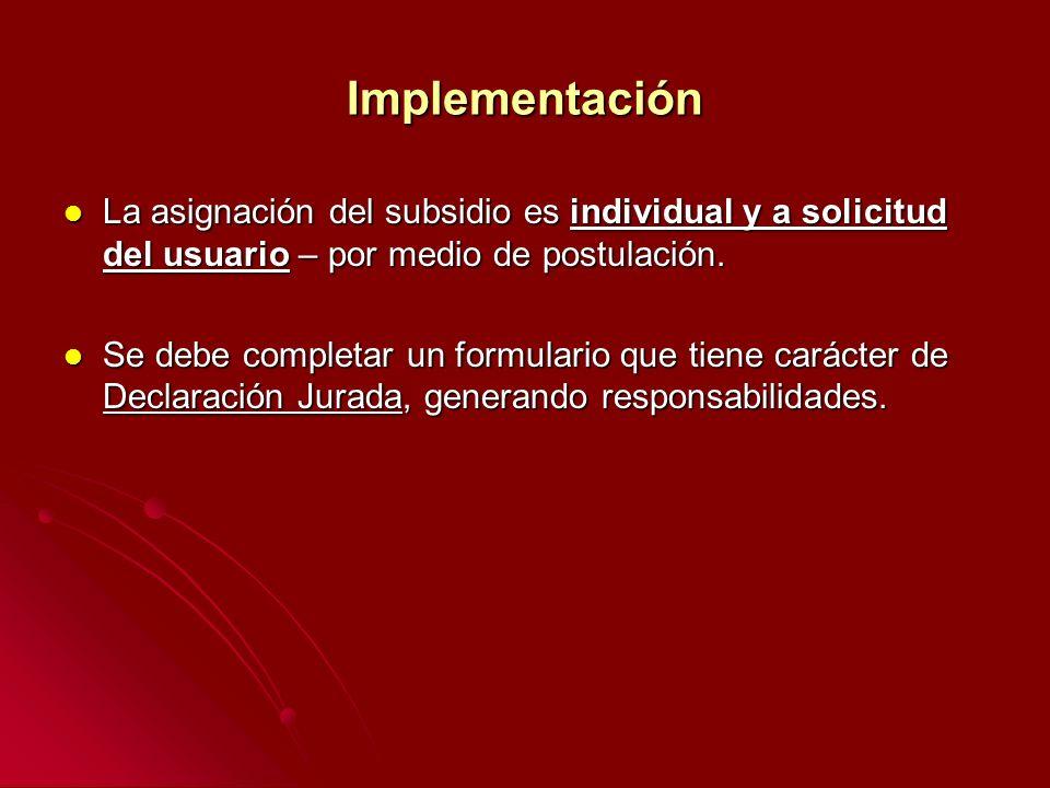 Implementación La asignación del subsidio es individual y a solicitud del usuario – por medio de postulación. La asignación del subsidio es individual