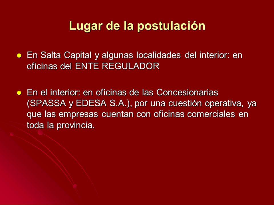 Lugar de la postulación En Salta Capital y algunas localidades del interior: en oficinas del ENTE REGULADOR En Salta Capital y algunas localidades del