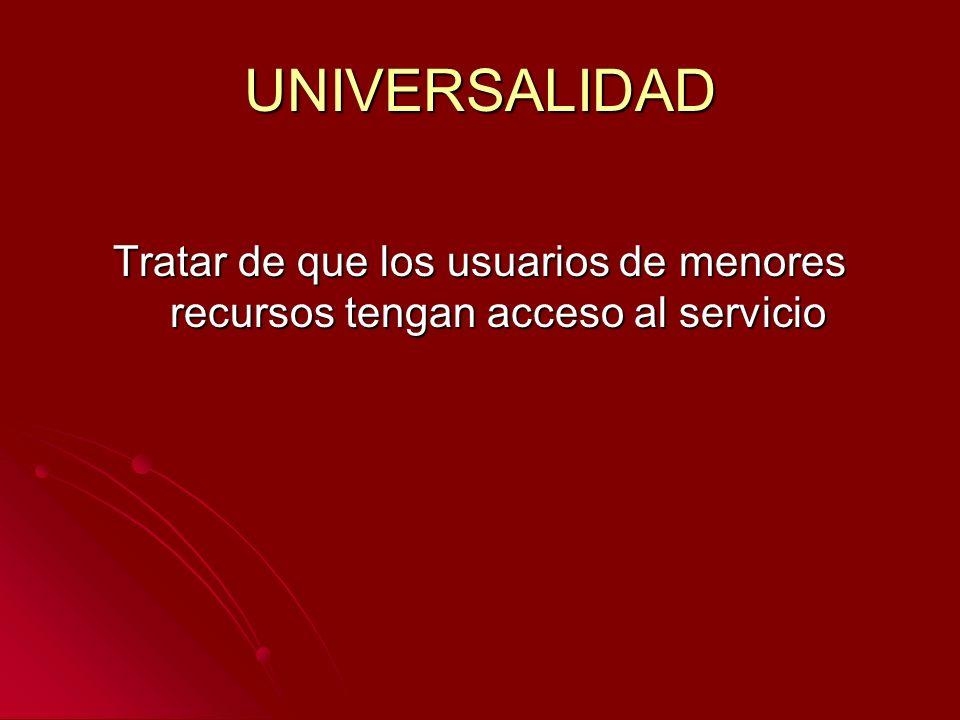 UNIVERSALIDAD Tratar de que los usuarios de menores recursos tengan acceso al servicio