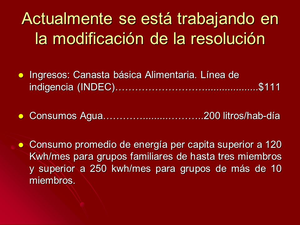 Actualmente se está trabajando en la modificación de la resolución Ingresos: Canasta básica Alimentaria. Línea de indigencia (INDEC)……………………….........