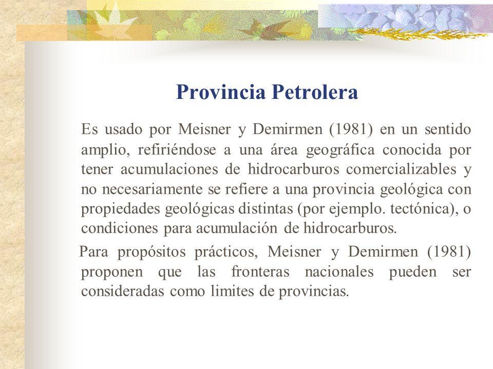 Provincia Petrolera Es usado por Meisner y Demirmen (1981) en un sentido amplio, refiriéndose a una área geográfica conocida por tener acumulaciones d