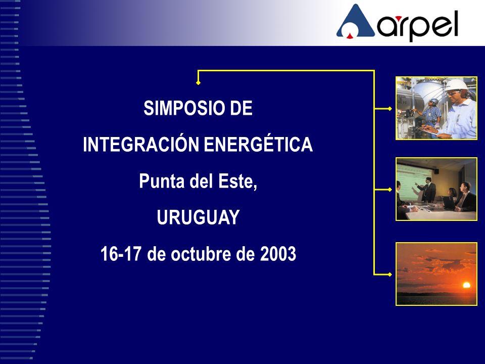 SIMPOSIO DE INTEGRACIÓN ENERGÉTICA Punta del Este, URUGUAY 16-17 de octubre de 2003