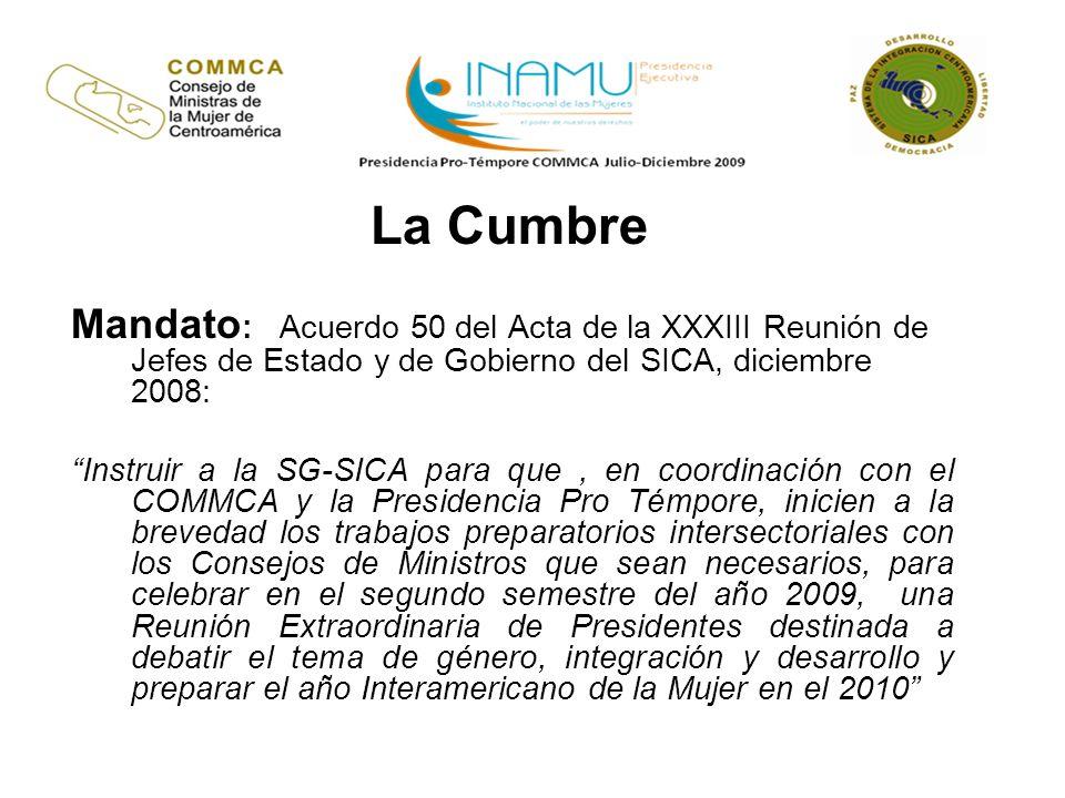 La Cumbre Mandato : Acuerdo 50 del Acta de la XXXIII Reunión de Jefes de Estado y de Gobierno del SICA, diciembre 2008: Instruir a la SG-SICA para que