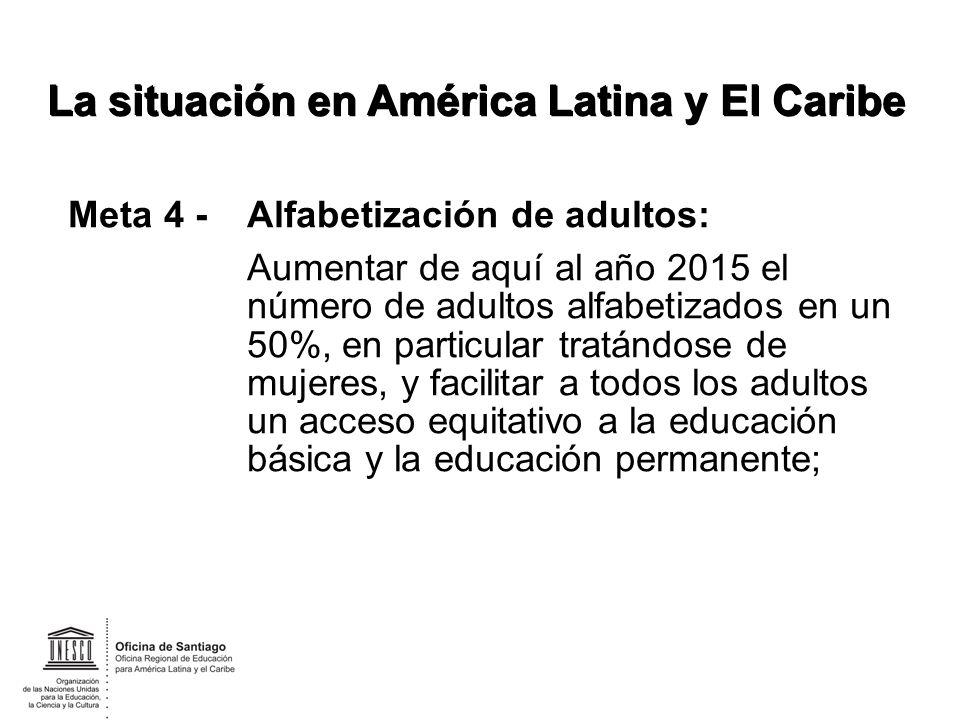 Meta 4 -Alfabetización de adultos: Aumentar de aquí al año 2015 el número de adultos alfabetizados en un 50%, en particular tratándose de mujeres, y f