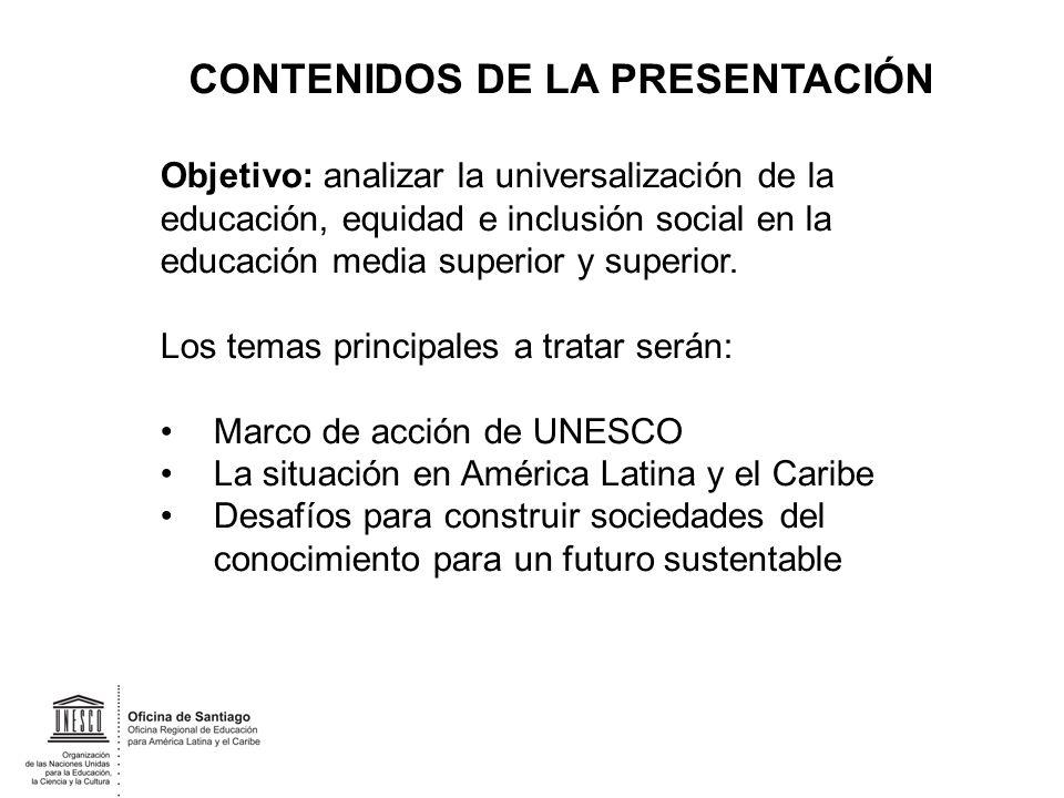 CONTENIDOS DE LA PRESENTACIÓN Objetivo: analizar la universalización de la educación, equidad e inclusión social en la educación media superior y supe