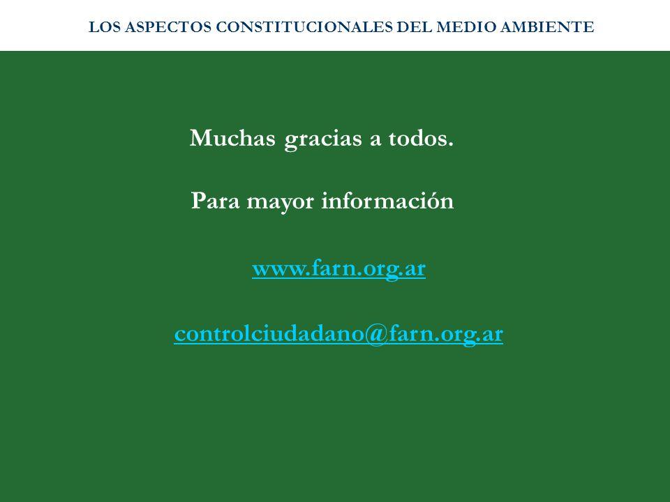 Muchas gracias a todos. Para mayor información www.farn.org.ar controlciudadano@farn.org.ar LOS ASPECTOS CONSTITUCIONALES DEL MEDIO AMBIENTE