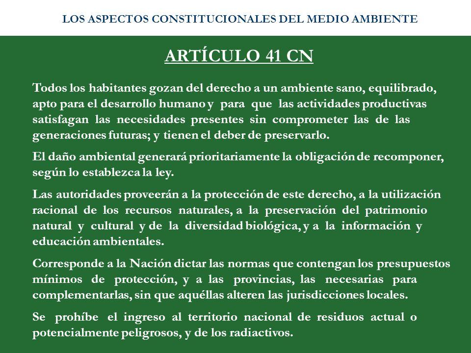 ARTÍCULO 41 CN Todos los habitantes gozan del derecho a un ambiente sano, equilibrado, apto para el desarrollo humano y para que las actividades produ