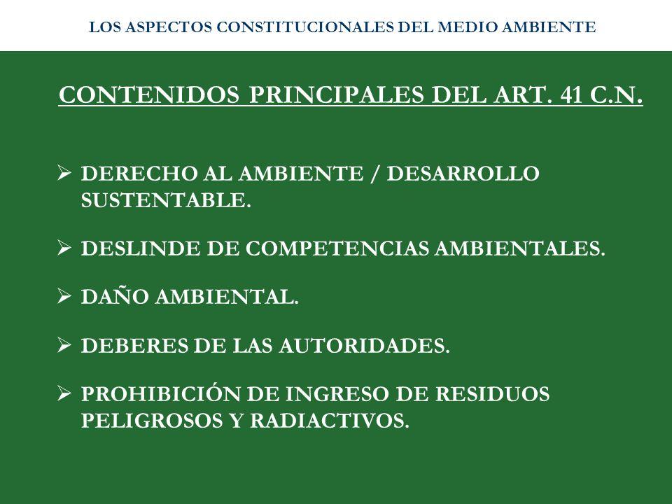 CONTENIDOS PRINCIPALES DEL ART. 41 C.N. DERECHO AL AMBIENTE / DESARROLLO SUSTENTABLE. DESLINDE DE COMPETENCIAS AMBIENTALES. DAÑO AMBIENTAL. DEBERES DE