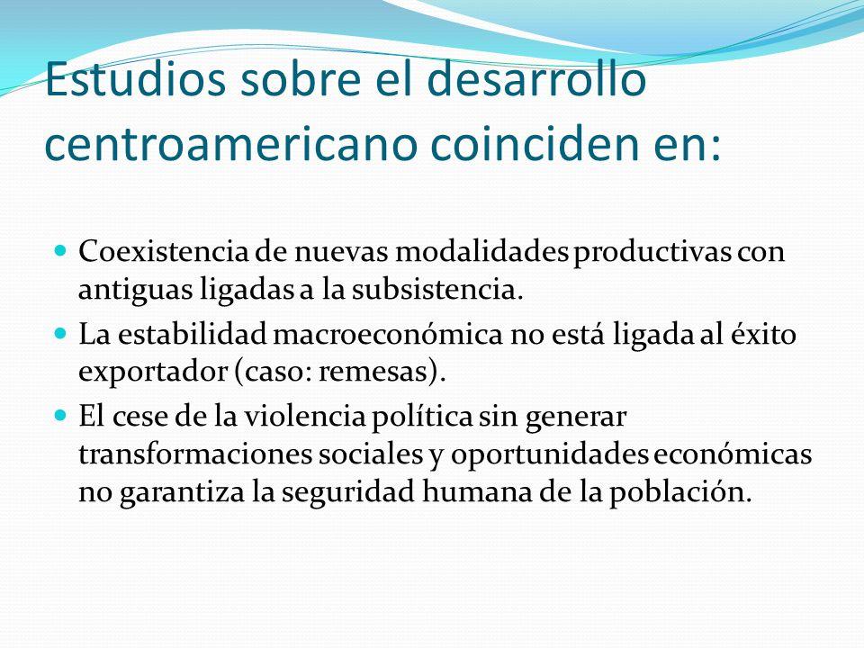 Estudios sobre el desarrollo centroamericano coinciden en: Coexistencia de nuevas modalidades productivas con antiguas ligadas a la subsistencia. La e