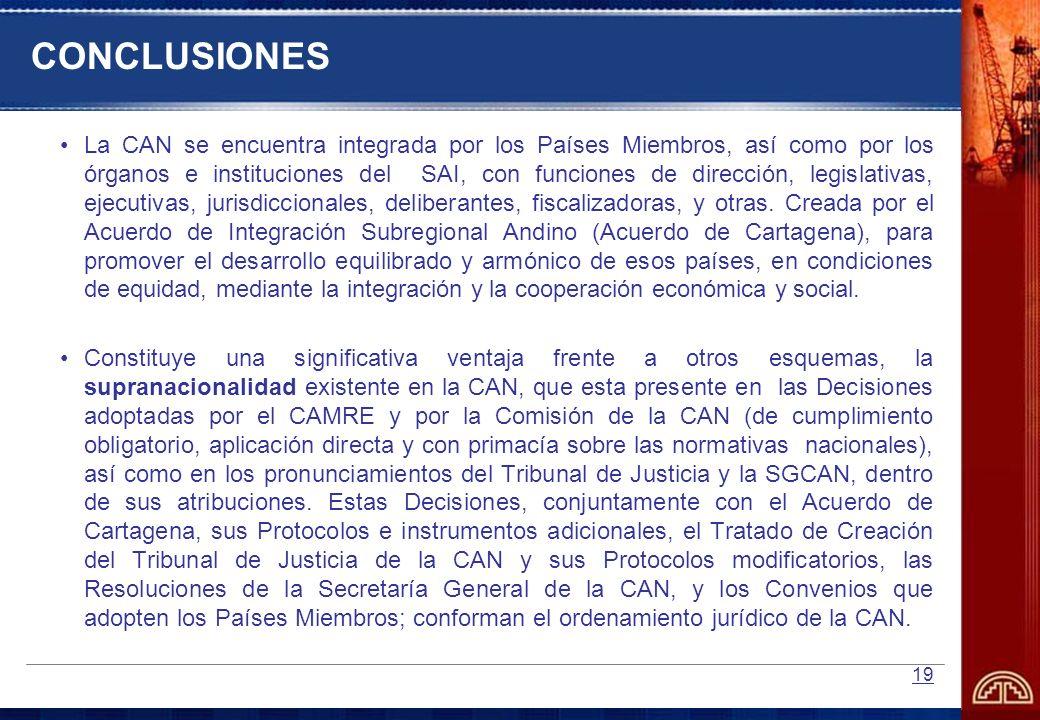 19 CONCLUSIONES La CAN se encuentra integrada por los Países Miembros, así como por los órganos e instituciones del SAI, con funciones de dirección, l