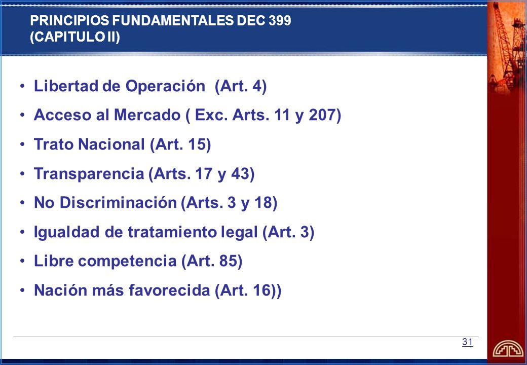 31 Libertad de Operación (Art. 4) Acceso al Mercado ( Exc. Arts. 11 y 207) Trato Nacional (Art. 15) Transparencia (Arts. 17 y 43) No Discriminación (A
