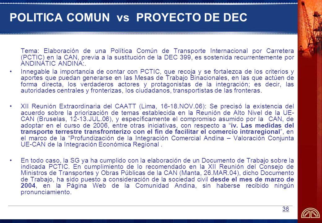 36 POLITICA COMUN vs PROYECTO DE DEC Tema: Elaboración de una Política Común de Transporte Internacional por Carretera (PCTIC) en la CAN, previa a la