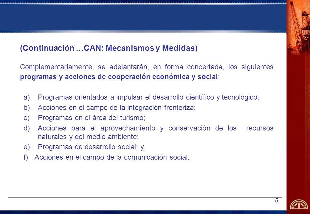 5 (Continuación …CAN: Mecanismos y Medidas) Complementariamente, se adelantarán, en forma concertada, los siguientes programas y acciones de cooperaci