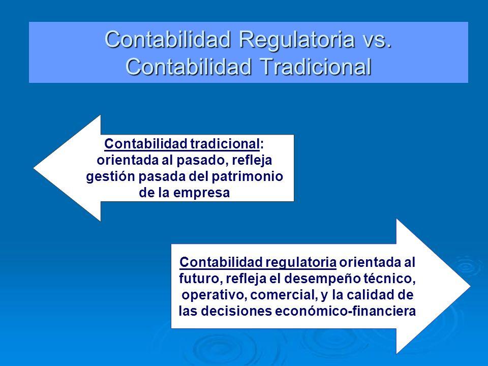 Contabilidad tradicional: orientada al pasado, refleja gestión pasada del patrimonio de la empresa Contabilidad regulatoria orientada al futuro, refle