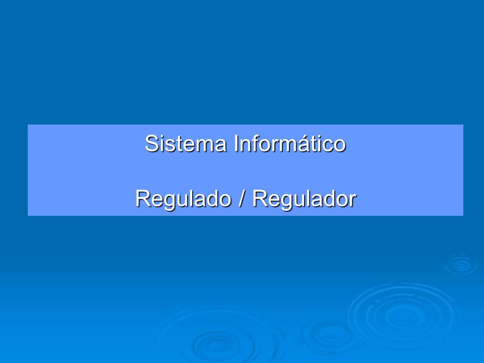 Sistema Informático Regulado / Regulador