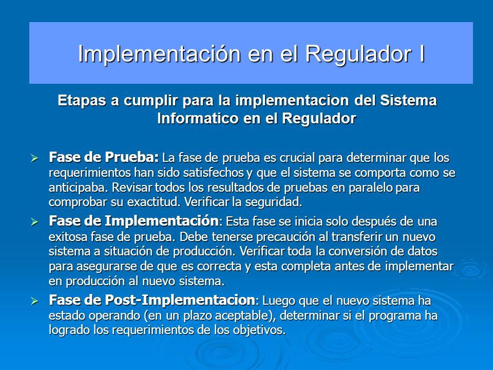 Etapas a cumplir para la implementacion del Sistema Informatico en el Regulador Fase de Prueba: La fase de prueba es crucial para determinar que los r
