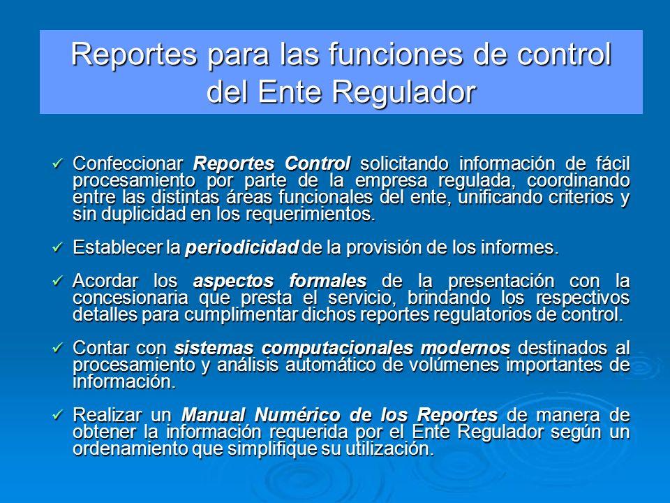 Confeccionar Reportes Control solicitando información de fácil procesamiento por parte de la empresa regulada, coordinando entre las distintas áreas f