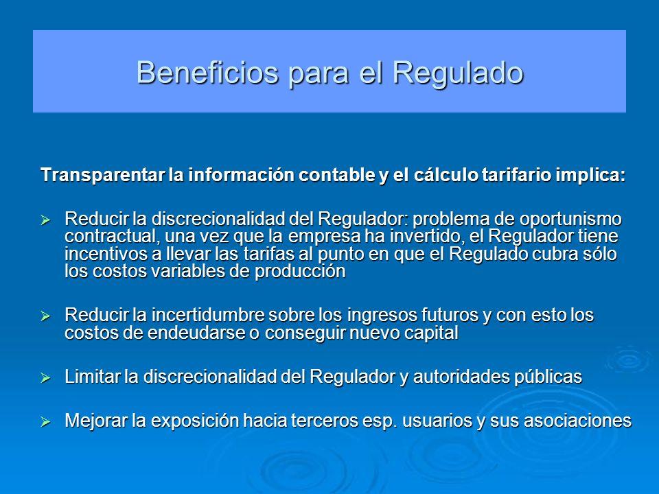 Beneficios para el Regulado Transparentar la información contable y el cálculo tarifario implica: Reducir la discrecionalidad del Regulador: problema
