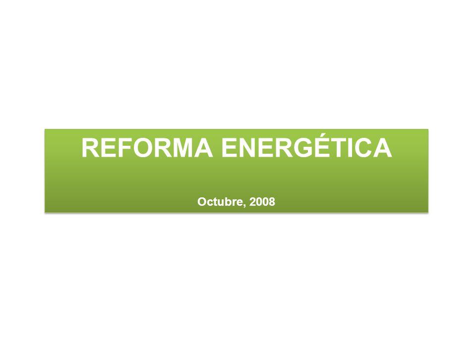 REFORMA ENERGÉTICA Octubre, 2008 REFORMA ENERGÉTICA Octubre, 2008